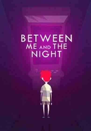 Descargar Between Me and The Night [MULTI][ACTiVATED] por Torrent